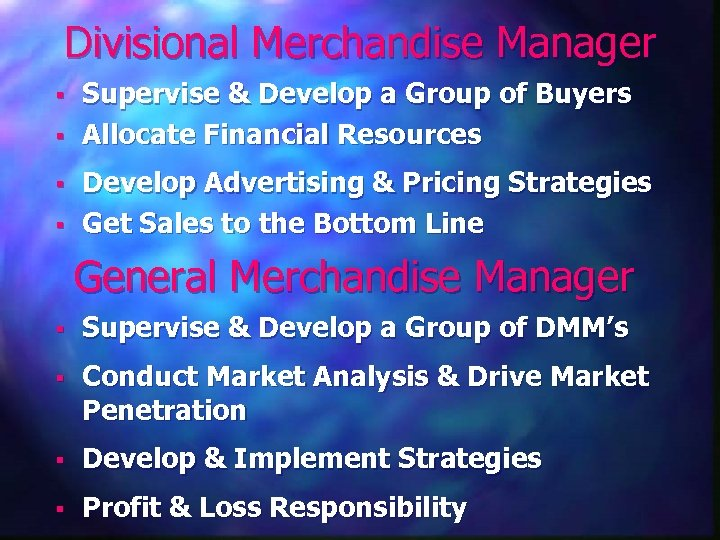 Divisional Merchandise Manager § § Supervise & Develop a Group of Buyers Allocate Financial