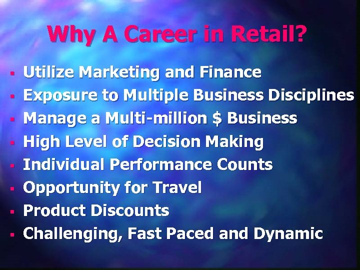 Why A Career in Retail? § § § § Utilize Marketing and Finance Exposure