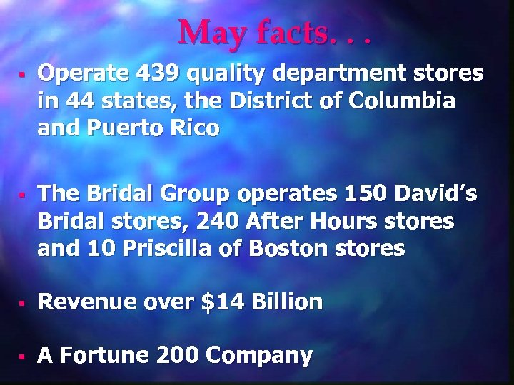 May facts. . . § Operate 439 quality department stores in 44 states, the