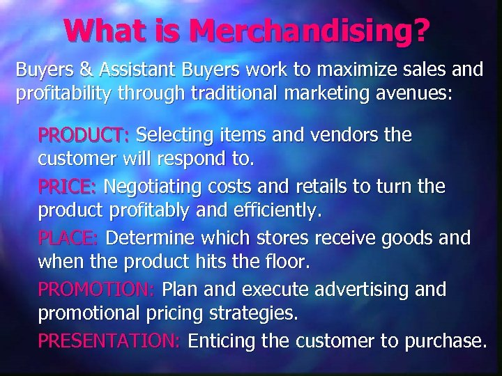 What is Merchandising? Buyers & Assistant Buyers work to maximize sales and profitability through