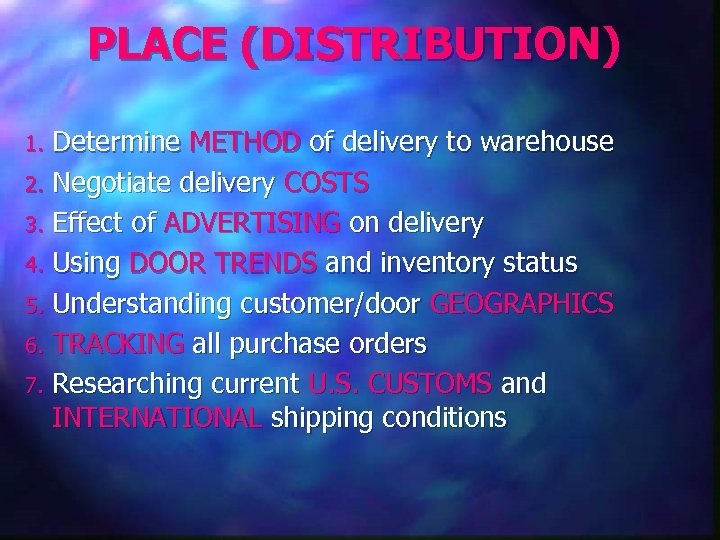PLACE (DISTRIBUTION) Determine METHOD of delivery to warehouse 2. Negotiate delivery COSTS 3. Effect