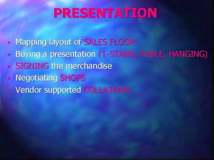 PRESENTATION § § § Mapping layout of SALES FLOOR Buying a presentation (T-STAND, TABLE,