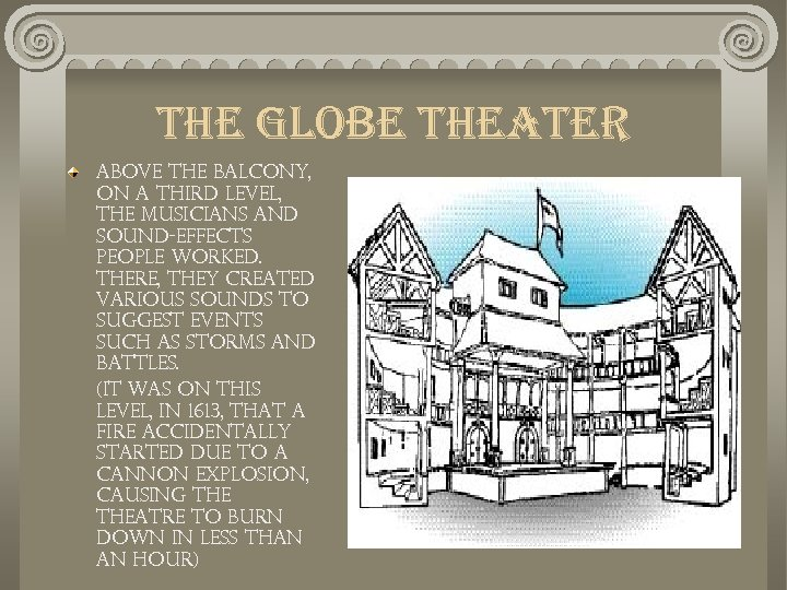the globe theater Above the balcony, on a third level, the musicians and sound-effects