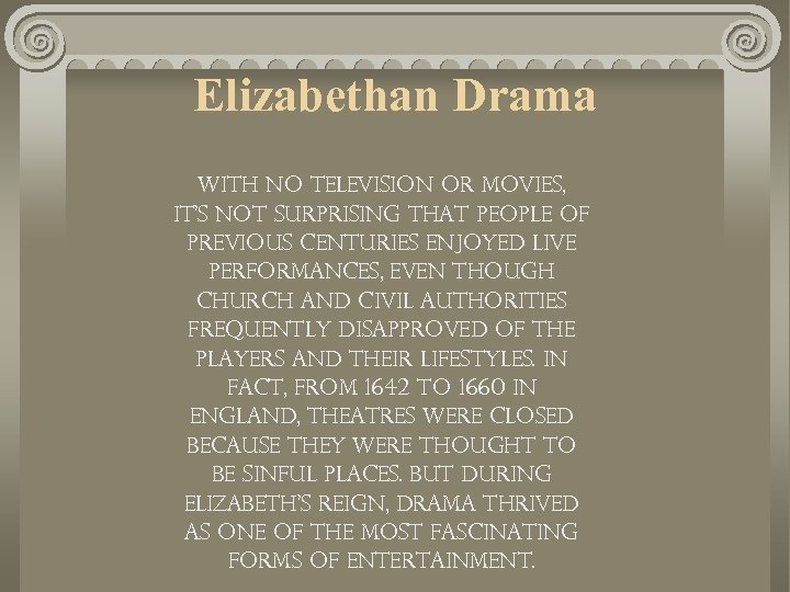 Elizabethan Drama With no television or movies, it's not surprising that people of previous