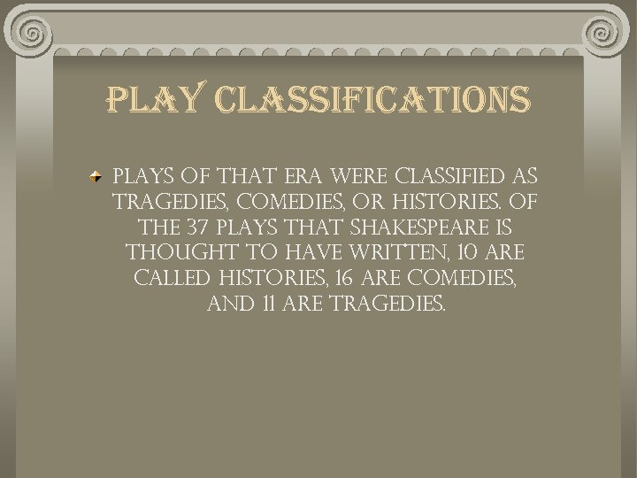 play classifications Plays of that era were classified as tragedies, comedies, or histories. Of