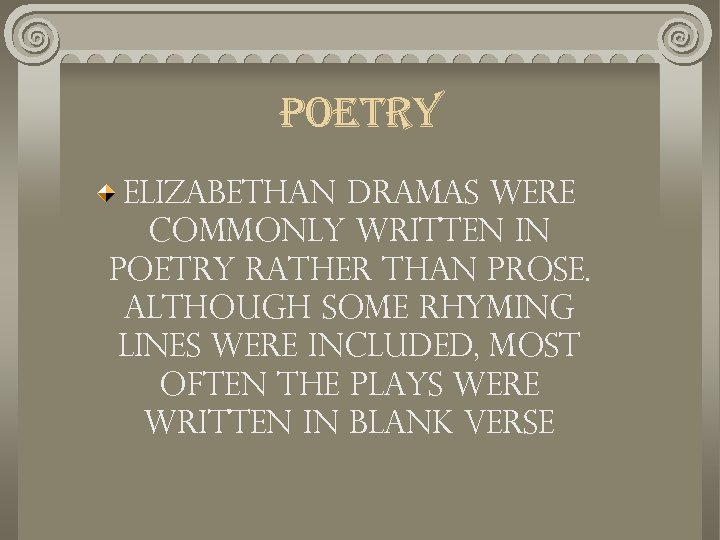 poetry Elizabethan dramas were commonly written in poetry rather than prose. Although some rhyming