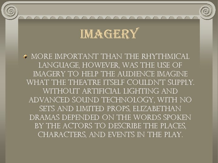 imagery More important than the rhythmical language, however, was the use of imagery to