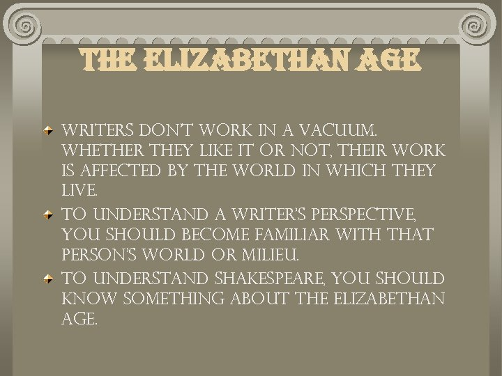 the elizabethan age Writers don't work in a vacuum. Whether they like it or