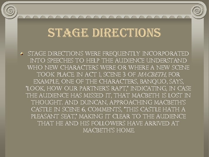 stage directions Stage directions were frequently incorporated into speeches to help the audience understand