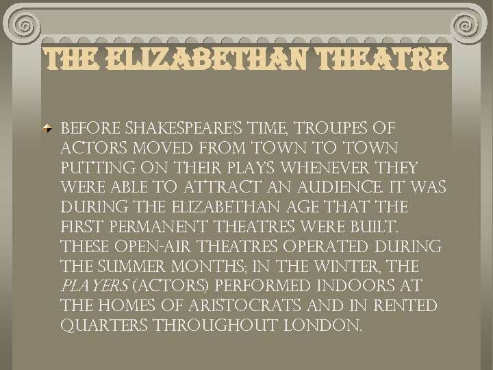 the elizabethan theatre Before Shakespeare's time, troupes of actors moved from town to town