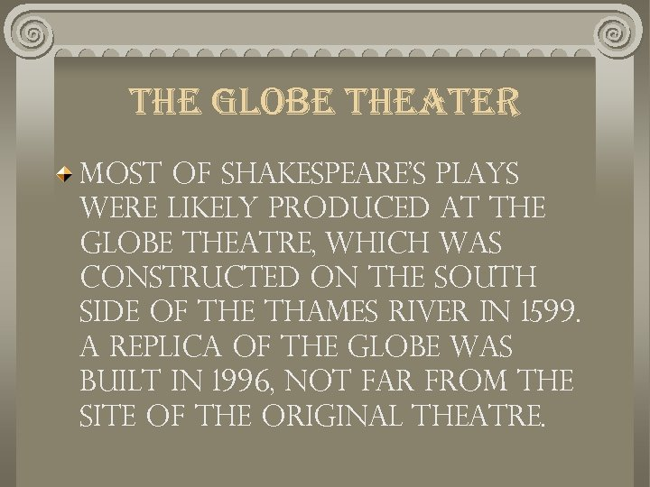 the globe theater Most of Shakespeare's plays were likely produced at the Globe Theatre,