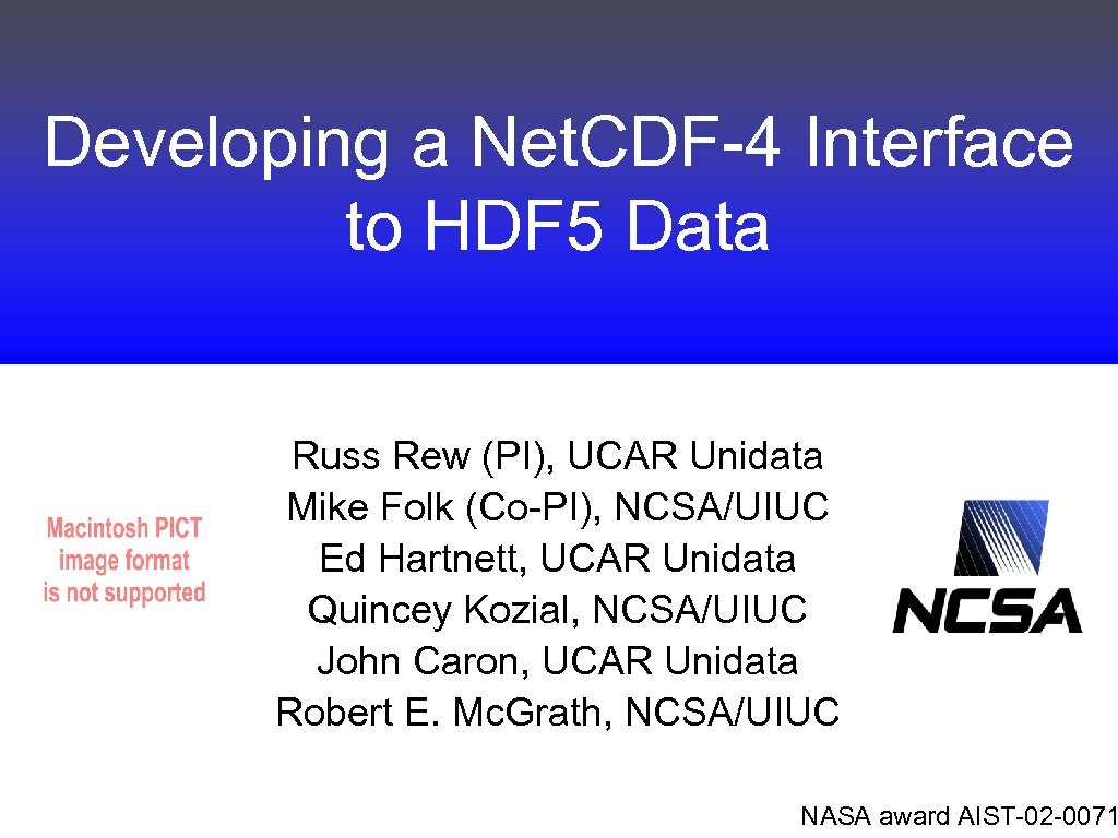 Developing a Net. CDF-4 Interface to HDF 5 Data Russ Rew (PI), UCAR Unidata