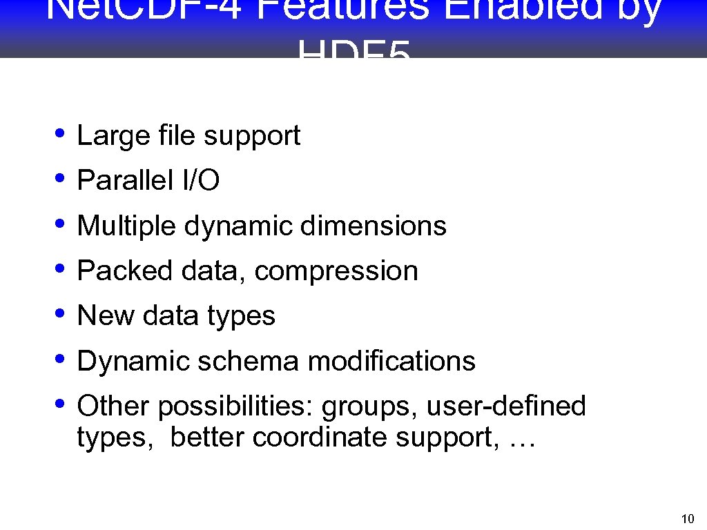 Net. CDF-4 Features Enabled by HDF 5 • • Large file support Parallel I/O