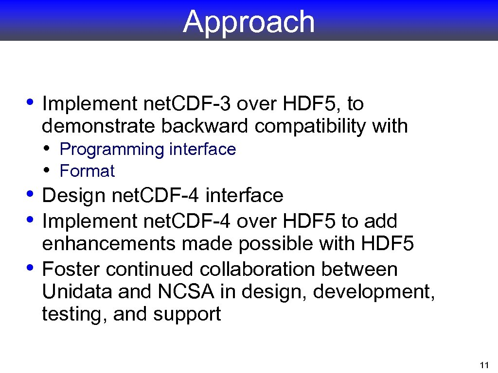 Approach • Implement net. CDF-3 over HDF 5, to • • • demonstrate backward