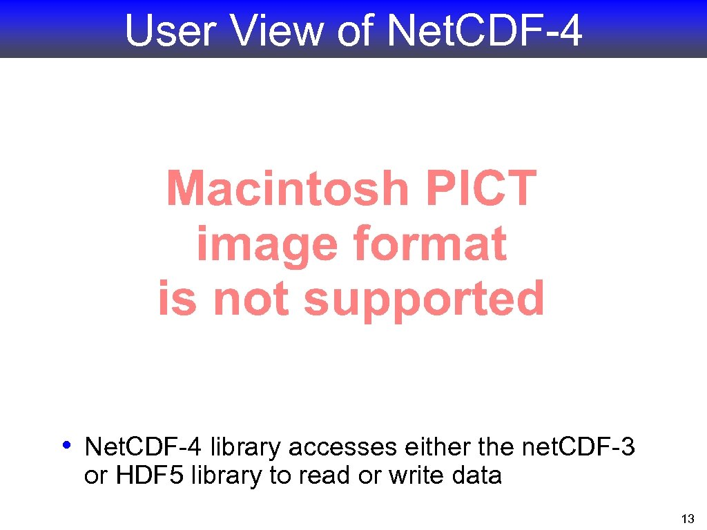 User View of Net. CDF-4 • Net. CDF-4 library accesses either the net. CDF-3