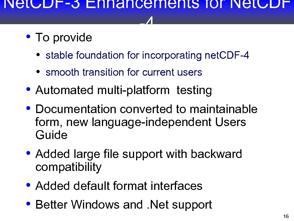 Net. CDF-3 Enhancements for Net. CDF -4 • To provide • • • stable