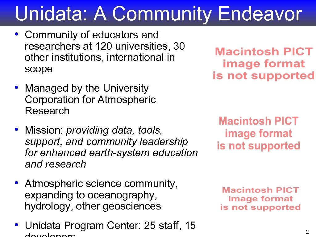 Unidata: A Community Endeavor • Community of educators and researchers at 120 universities, 30