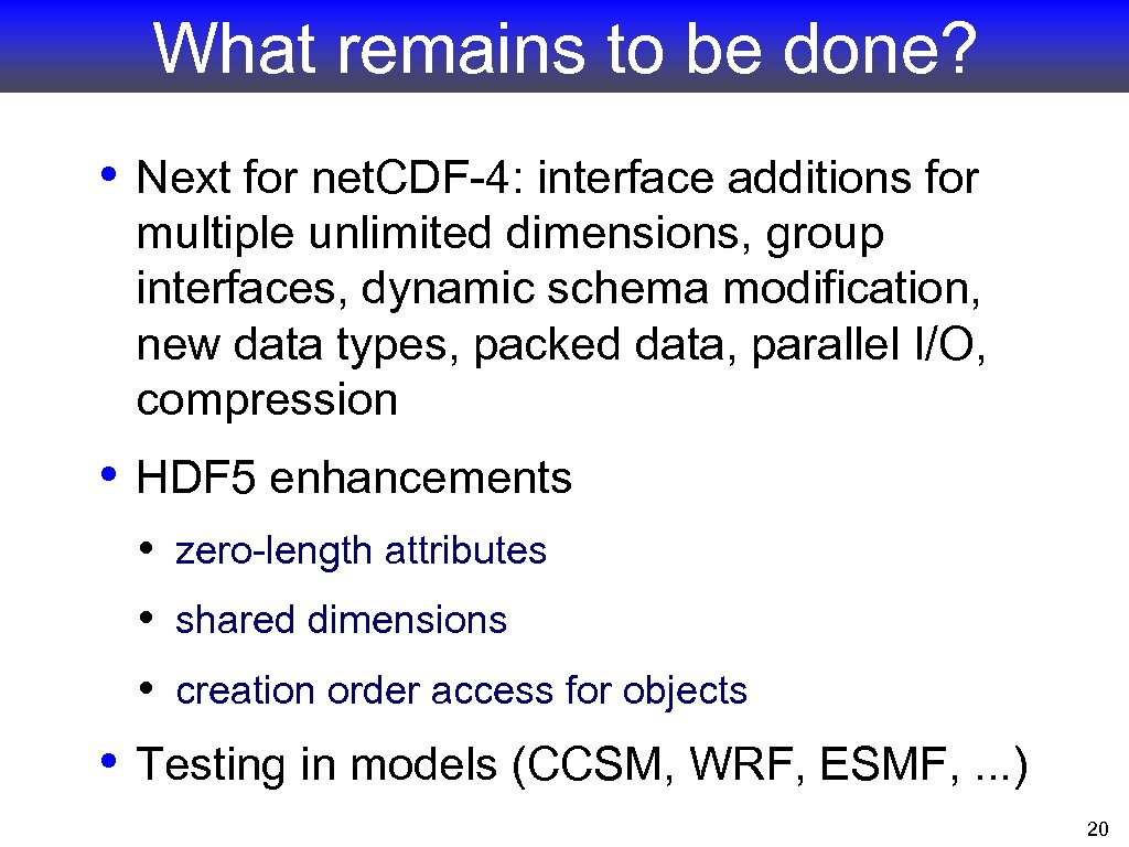 What remains to be done? • Next for net. CDF-4: interface additions for multiple