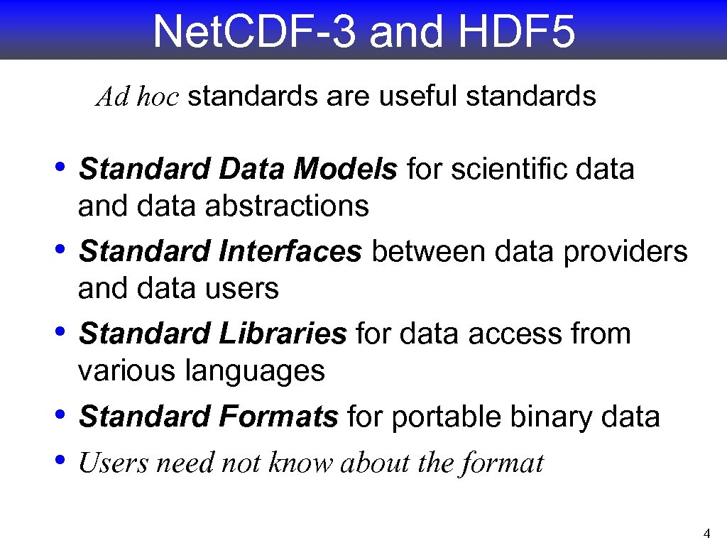 Net. CDF-3 and HDF 5 Ad hoc standards are useful standards • Standard Data