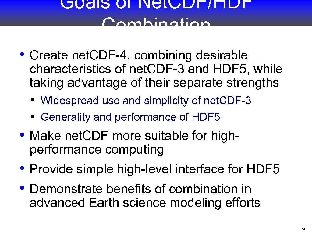 Goals of Net. CDF/HDF Combination • Create net. CDF-4, combining desirable • characteristics of