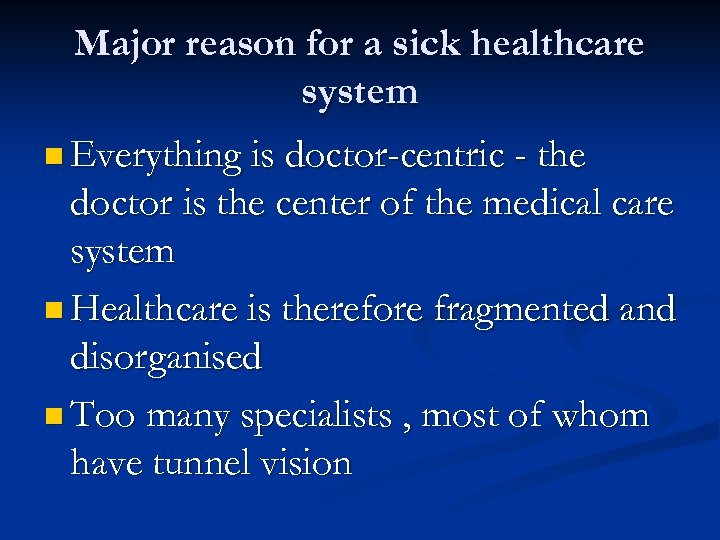 Major reason for a sick healthcare system n Everything is doctor-centric - the doctor