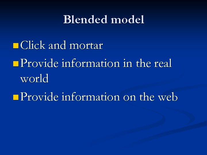 Blended model n Click and mortar n Provide information in the real world n