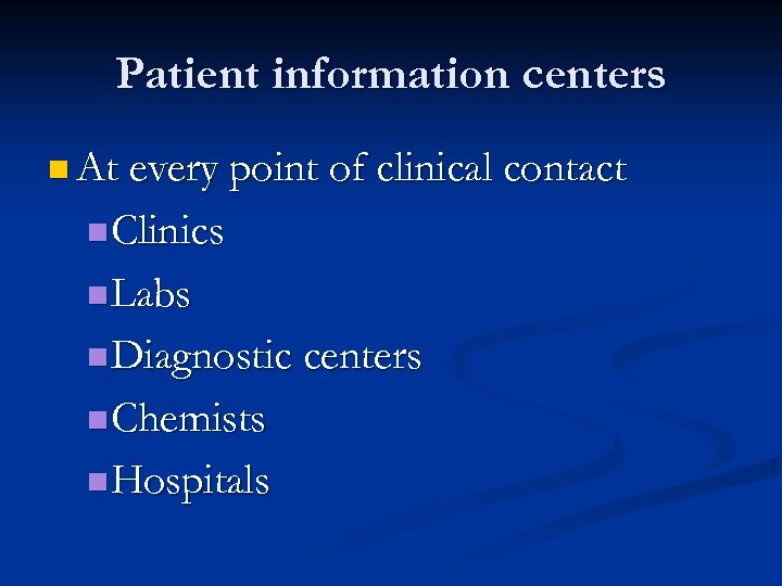 Patient information centers n At every point of clinical contact n Clinics n Labs