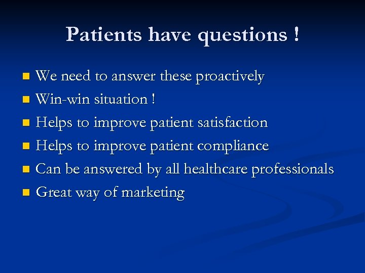 Patients have questions ! We need to answer these proactively n Win-win situation !