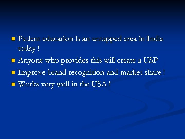 Patient education is an untapped area in India today ! n Anyone who provides