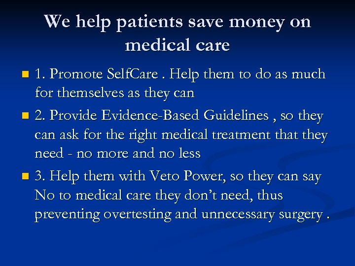 We help patients save money on medical care 1. Promote Self. Care. Help them