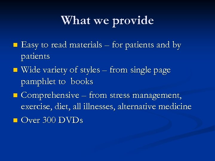 What we provide Easy to read materials – for patients and by patients n