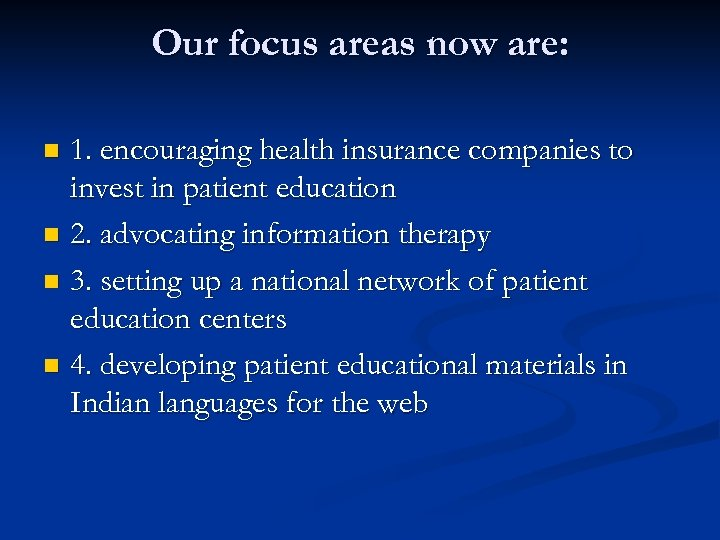 Our focus areas now are: 1. encouraging health insurance companies to invest in patient