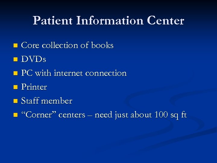 Patient Information Center Core collection of books n DVDs n PC with internet connection