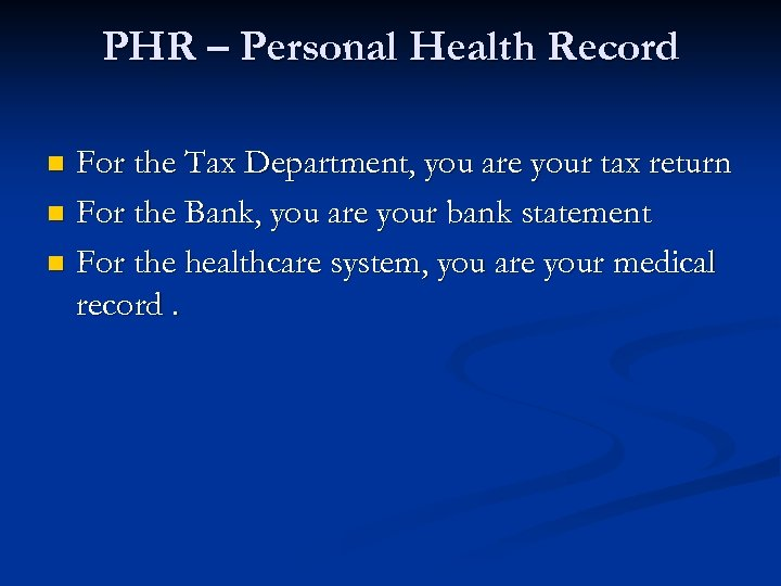 PHR – Personal Health Record For the Tax Department, you are your tax return