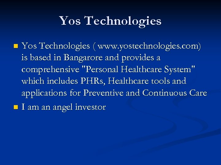 Yos Technologies ( www. yostechnologies. com) is based in Bangarore and provides a comprehensive