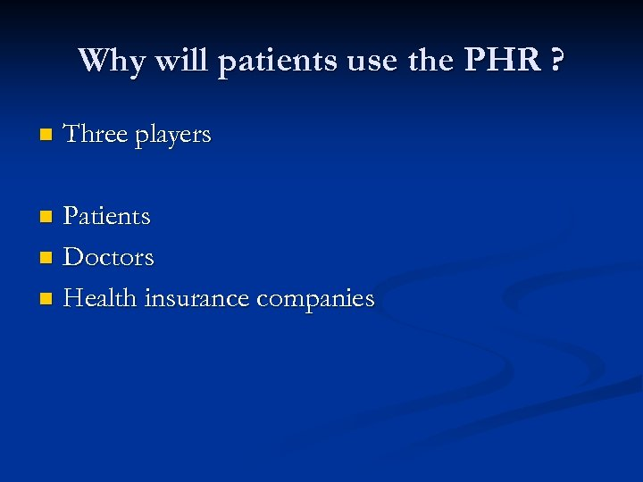 Why will patients use the PHR ? n Three players Patients n Doctors n