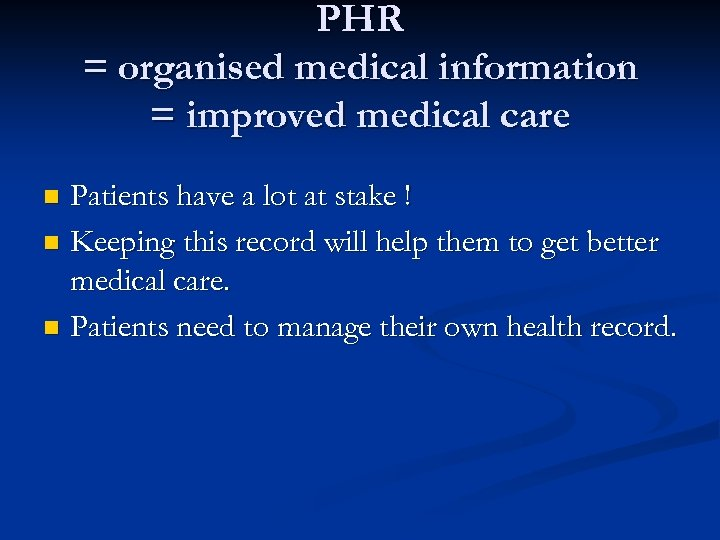 PHR = organised medical information = improved medical care Patients have a lot at