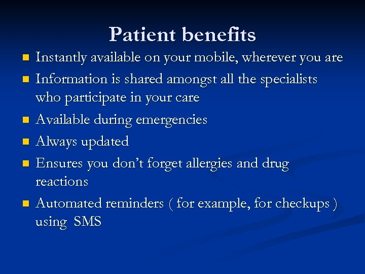 Patient benefits n n n Instantly available on your mobile, wherever you are Information