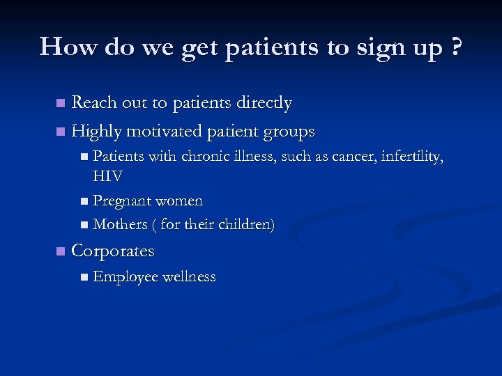 How do we get patients to sign up ? Reach out to patients directly