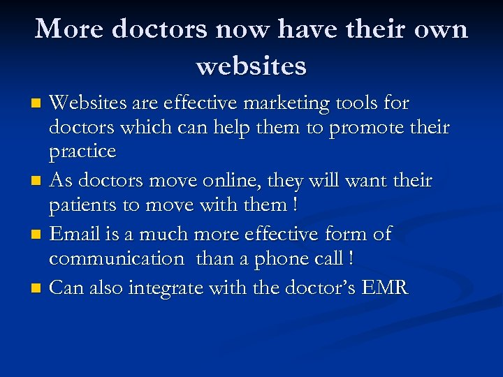 More doctors now have their own websites Websites are effective marketing tools for doctors