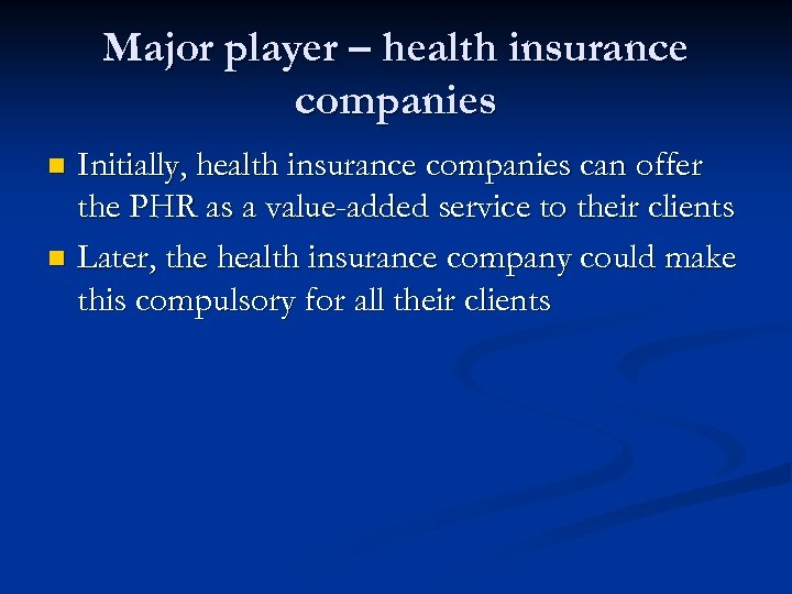 Major player – health insurance companies Initially, health insurance companies can offer the PHR