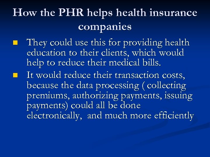 How the PHR helps health insurance companies n n They could use this for