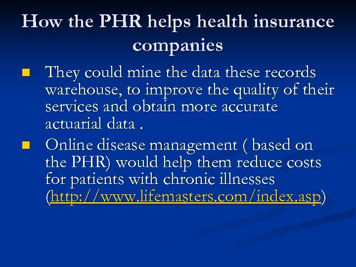 How the PHR helps health insurance companies n n They could mine the data
