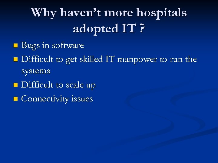 Why haven't more hospitals adopted IT ? Bugs in software n Difficult to get
