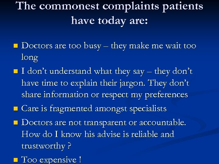 The commonest complaints patients have today are: Doctors are too busy – they make