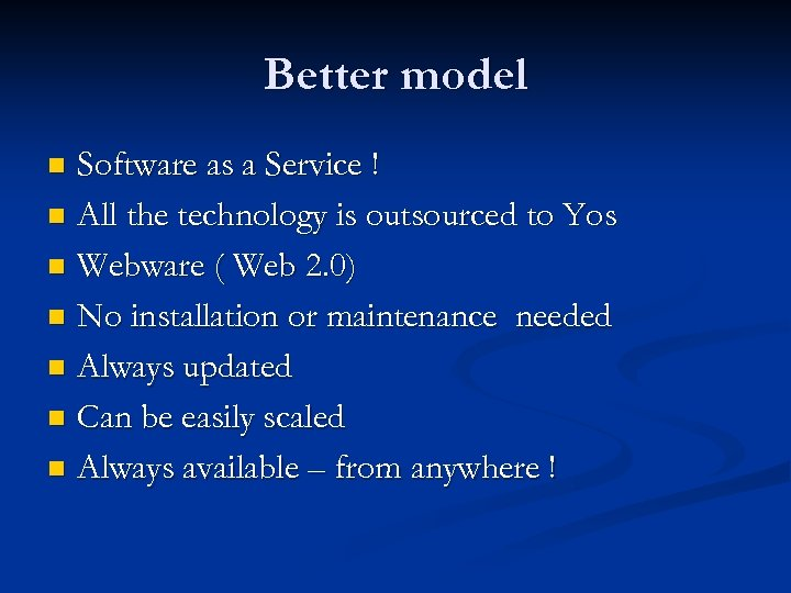 Better model Software as a Service ! n All the technology is outsourced to