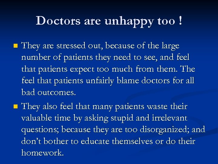 Doctors are unhappy too ! They are stressed out, because of the large number