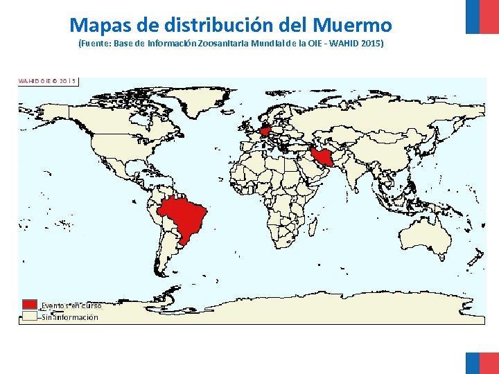 Mapas de distribución del Muermo (Fuente: Base de Información Zoosanitaria Mundial de la OIE