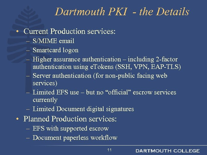 Dartmouth PKI - the Details • Current Production services: – S/MIME email – Smartcard