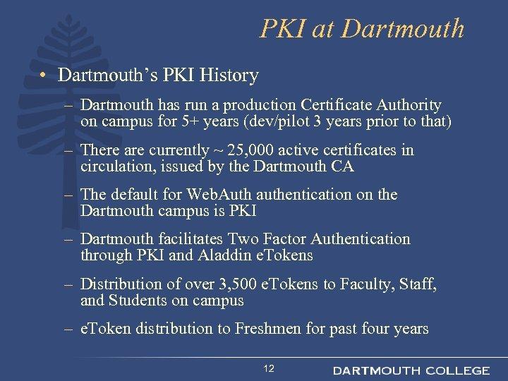 PKI at Dartmouth • Dartmouth's PKI History – Dartmouth has run a production Certificate